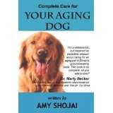 Complete Care for Your Aging Dog (Paperback)By Amy D. Shojai