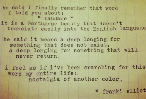 this is the word i have been searching for my entire life thus far. saudade. i think the healing has just begun.