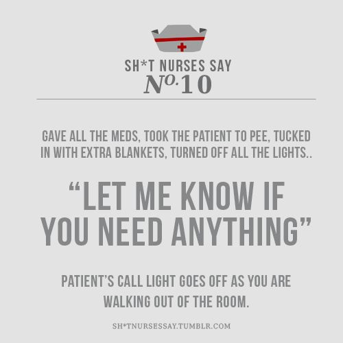 "Story of my life.........every shift!! The best are the ones who say ""I can't even remember why I called for you!"" ha #nursesweek"