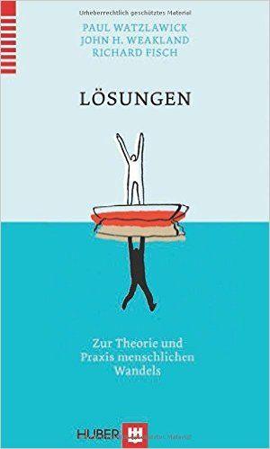 Lösungen: Zur Theorie und Praxis menschlichen Wandels: Amazon.de: Paul Watzlawick, John H Weakland, Richard Fisch: Bücher