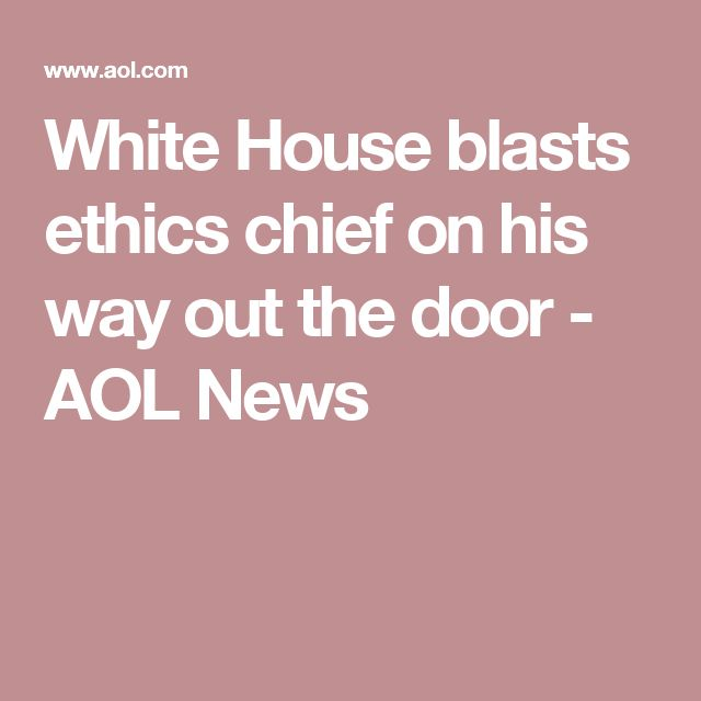 White House blasts ethics chief on his way out the door - AOL News