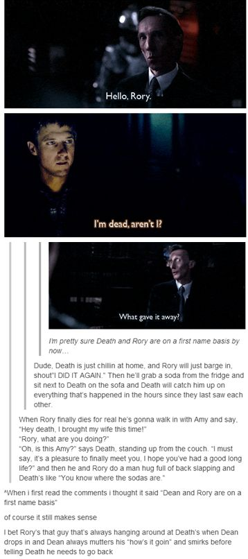Death and Rory are on a first name basis. I don't even want to know what happens when Jack Harkness shows up. Shut up, yes I do.