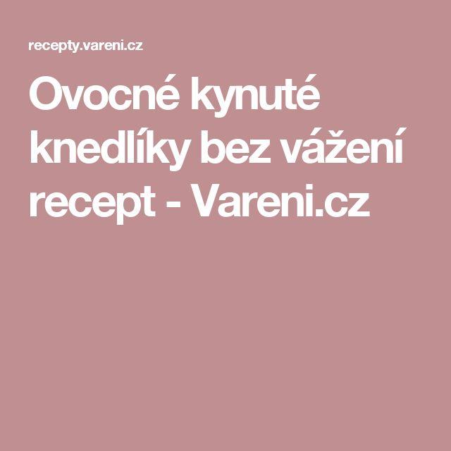 Ovocné kynuté knedlíky bez vážení recept - Vareni.cz