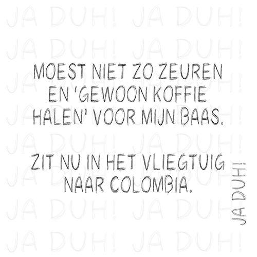 Niet zo zeuren. Ja Duh! #humor #koffie #baas #werk #vliegtuig #Nederlands #spreukjes