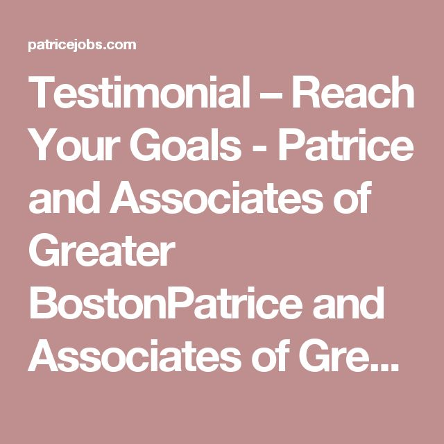 Testimonial – Reach Your Goals - Patrice and Associates of Greater BostonPatrice and Associates of Greater Boston
