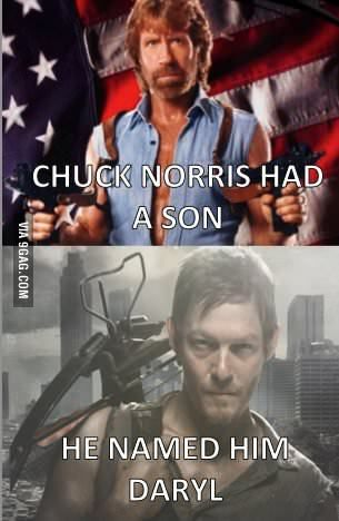 Chuck Norris had a son and his name is Daryl. @Kayla Barkett Barber