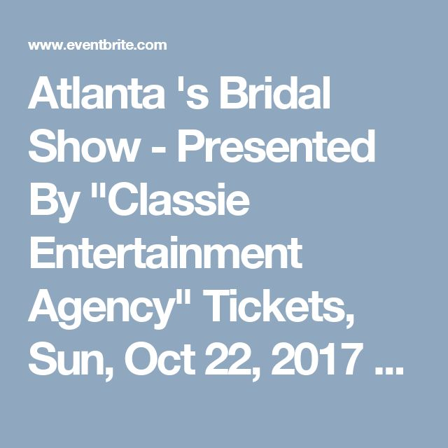 """Atlanta 's Bridal Show - Presented By """"Classie Entertainment Agency"""" Tickets, Sun, Oct 22, 2017 at 12:00 PM 
