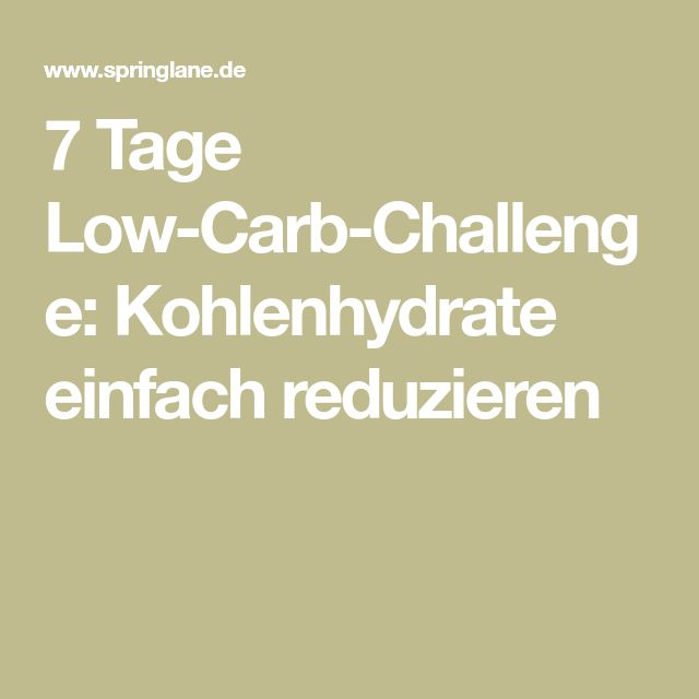 7 Tage Low-Carb-Challenge: Kohlenhydrate einfach reduzieren
