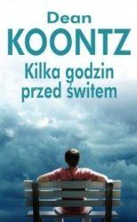 Dean Koontz: Kilka godzin przed świtem http://lubimyczytac.pl/ksiazka/51807/kilka-godzin-przed-switem