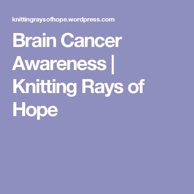 Brain Cancer Awareness | Knitting Rays of Hope