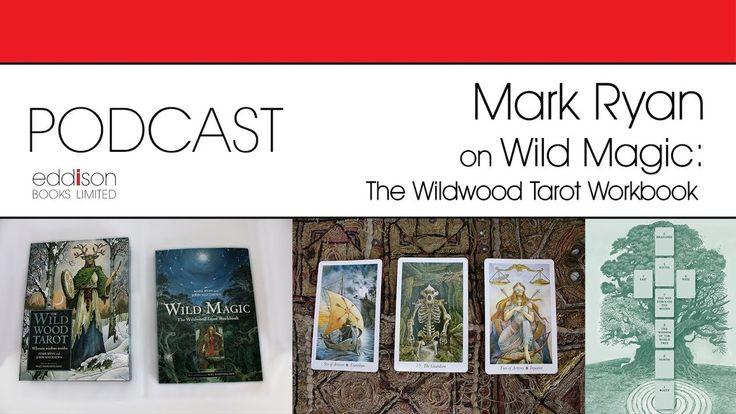 Wild Magic / Wildwood Tarot Author Mark Ryan, Interviewed by Steve Nobel...