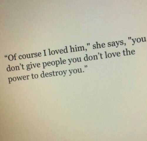 You don't give people you don't love the power to destroy you. …