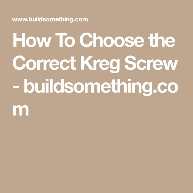How To Choose the Correct Kreg Screw - buildsomething.com