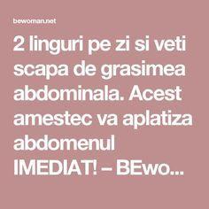 2 linguri pe zi si veti scapa de grasimea abdominala. Acest amestec va aplatiza abdomenul IMEDIAT! – BEwoman.net
