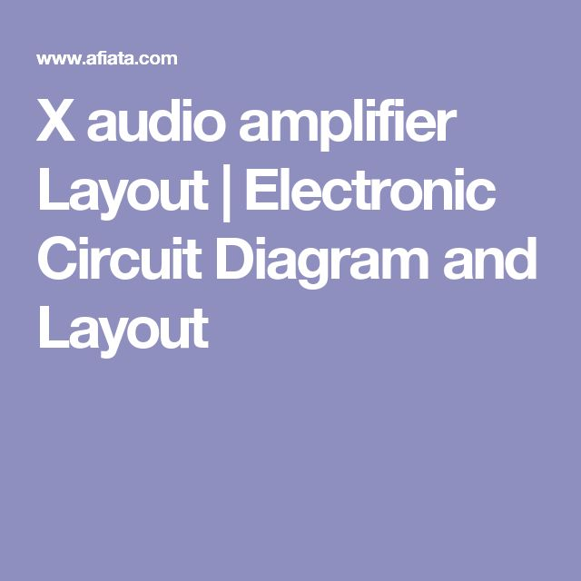 X audio amplifier Layout | Electronic Circuit Diagram and Layout
