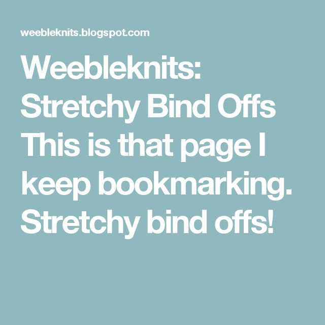 Weebleknits: Stretchy Bind Offs This is that page I keep bookmarking. Stretchy bind offs!