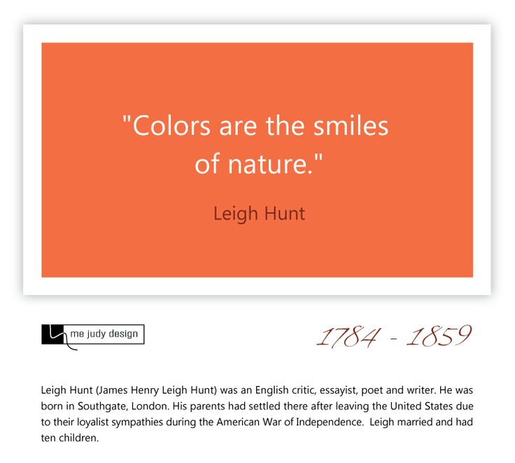 """Colors are the smiles of nature."" Leigh Hunt  1784-1859 - mejudydesign.com"