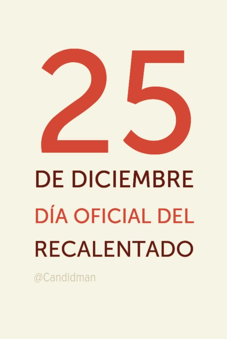 25 de Diciembre día oficial del recalentado.  @Candidman     #Frases Humor 25 de Diciembre Candidman Día Diciembre Navidad Navideño Nochebuena Recalentado Típico @candidman