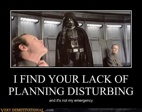 A Lack Of Planning On Your Part Does Not Constitute An Emergency On