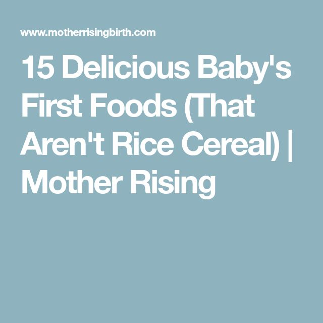 15 Delicious Baby's First Foods (That Aren't Rice Cereal) | Mother Rising