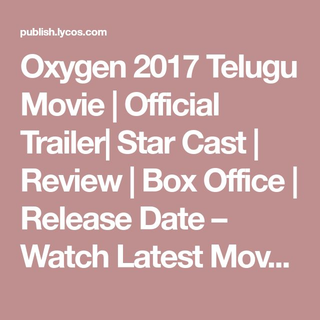 Oxygen 2017 Telugu Movie | Official Trailer| Star Cast | Review | Box Office | Release Date – Watch Latest Movies Trailer and reveiws