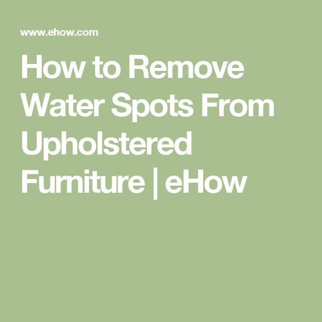 How To Remove Water Spots From Upholstered Furniture