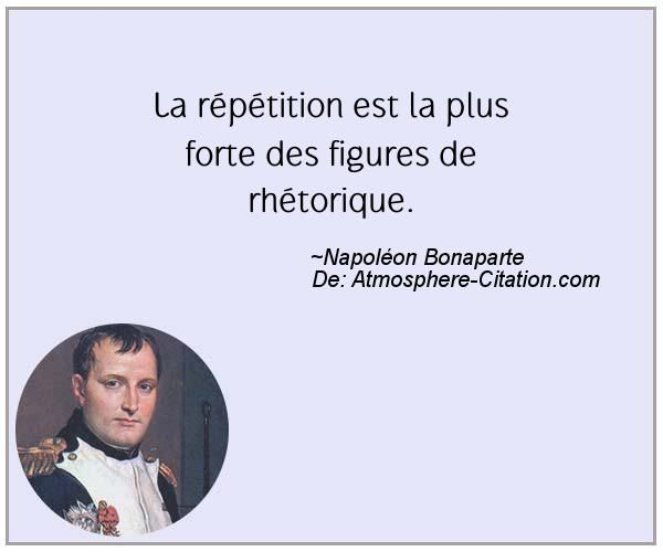 La répétition est la plus forte des figures de rhétorique.  Trouvez encore plus de citations et de dictons sur: http://www.atmosphere-citation.com/populaires/la-repetition-est-la-plus-forte-des-figures-de-rhetorique.html?