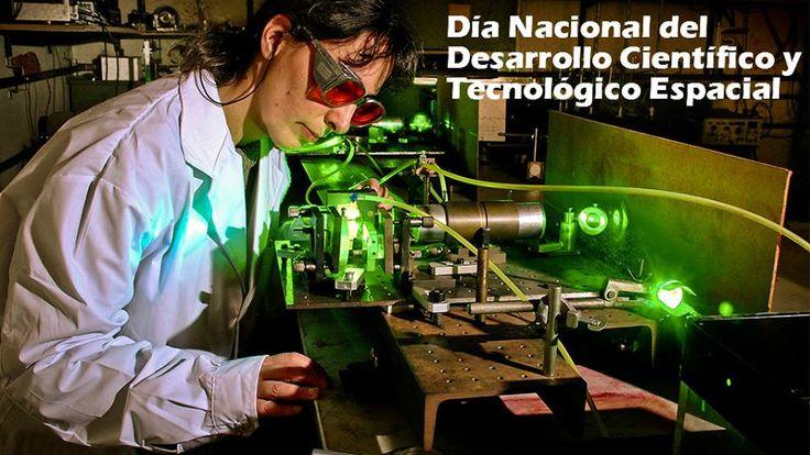 DÍA NACIONAL DEL DESARROLLO CIENTÍFICO Y TECNOLÓGICO ESPACIAL El Honorable Congreso De La Nación Argentina el 14 de noviembre de 2012 instituye por Ley N° 26.787, que el día 10 de junio de cada año se celebre el Día Nacional del Desarrollo Científico y Tecnológico Espacial.
