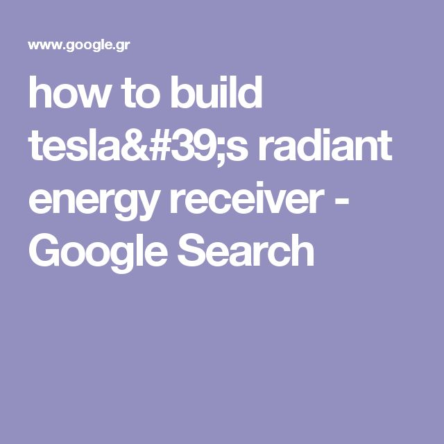 how to build tesla's radiant energy receiver - Google Search