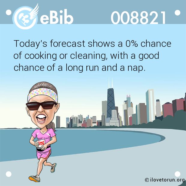 Today's forecast shows a 0% chance of cooking or cleaning, with a good chance of a long run and a nap.