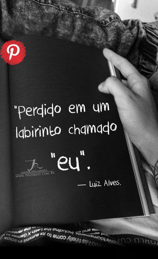 """Perdido em um labirinto chamado """"eu"""". — Luiz Alves. https://br.pinterest.com/dossantos0445/o-melhor-de-mim/"""