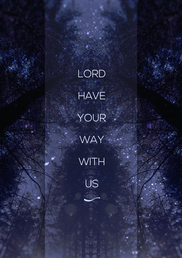 Have your way Lord...