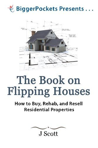 The Book on Flipping Houses: How to Buy, Rehab, and Resell Residential Properties (BiggerPockets Presents...)/Mr. J Scott
