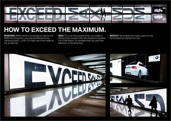 BMW M3    Using a 50 X 2 light wall in the middle of Hamburg airport, BMW used a headline out of half letters to promote their M3 car. The reflective floor completed the bottom half of the headline.