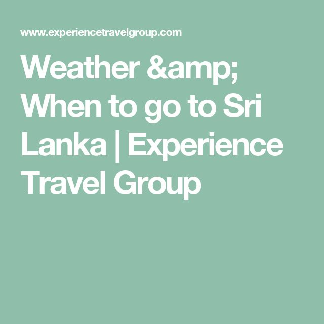 Weather & When to go to Sri Lanka   Experience Travel Group