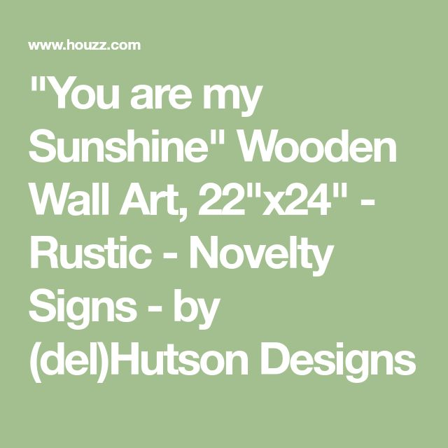 """""""You are my Sunshine"""" Wooden Wall Art, 22""""x24"""" - Rustic - Novelty Signs - by (del)Hutson Designs"""