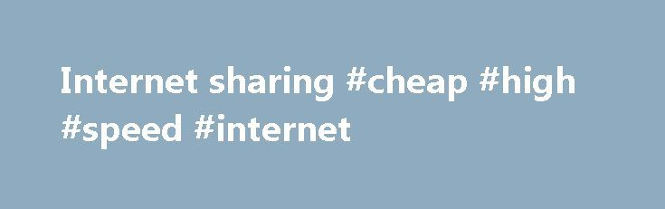Internet sharing #cheap #high #speed #internet http://internet.remmont.com/internet-sharing-cheap-high-speed-internet/  Internet sharing Contents Requirements The machine acting as server should have an additional network device. That network device requires a functional w:data link layer to the machine(s) that are going to receive internet access: To be able to share internet to several machines a switch can provide the data link. A wireless device can share […]