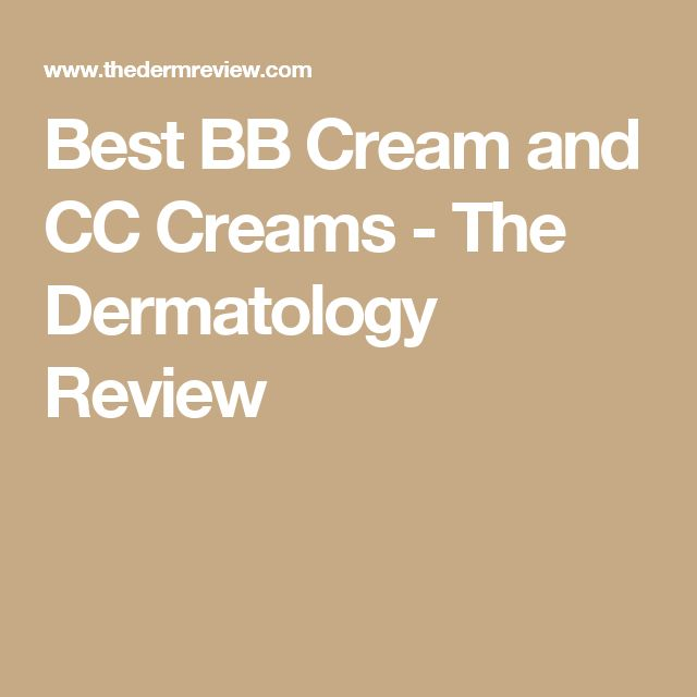 Best BB Cream and CC Creams - The Dermatology Review