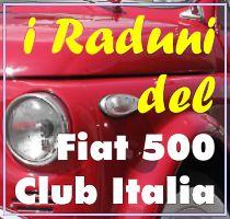 Tutti i Raduni del Fiat 500 Club Italia! Da non perdere!