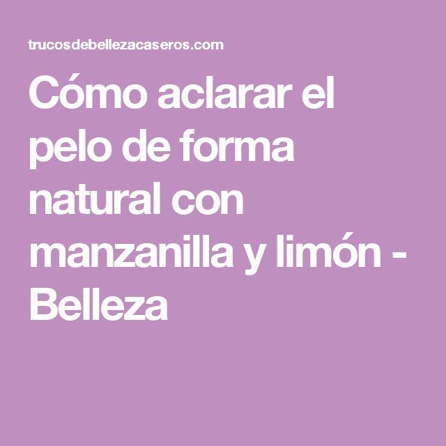 Cómo aclarar el pelo de forma natural con manzanilla y limón - Belleza