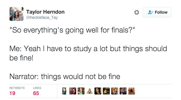 """""""Why study for finals when you can focus all your time on praying you get hit by a car when you cross the street."""""""