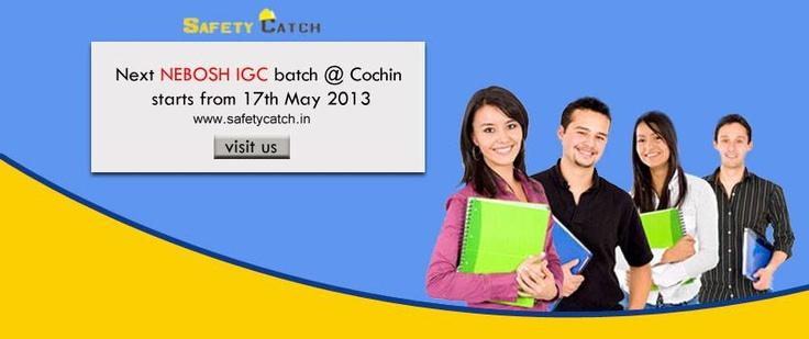 Next NEBOSH IGC batch @ Cochin starts from 17th May 2013