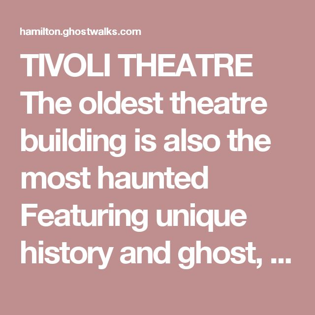 TIVOLI THEATRE The oldest theatre building is also the most haunted Featuring unique history and ghost, such as the ghost of a disappeared man, to crying kids, and even messing with a guard dog.  READ ARTICLE NOW...   AMBROSE SMALL The details surrounding Canada's most famous disappearance Ambrose Small disappeared from this earth on a sunny afternoon on Tuesday December 2nd, 1919. Almost 100 years later and he remains one of the most mysterious events in Canadian history.  READ ARTICLE…