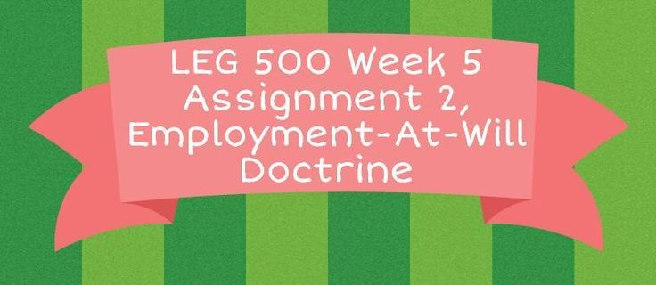 LEG 500 Assignment 2: Employment-At-Will Doctrine===============================================Imagine you are a recently-hired Chief Operating Officer (COO) in a midsize company preparing for an Initial Public Offering (IPO). You quickly discover multiple personnel problems that require your immed