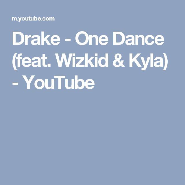 Drake - One Dance (feat. Wizkid & Kyla) - YouTube