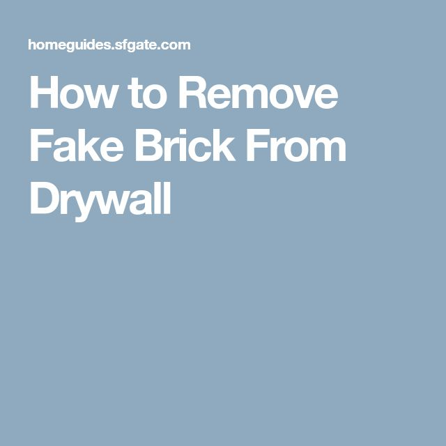 How to Remove Fake Brick From Drywall
