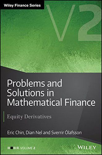 Problems and Solutions in Mathematical Finance: Equity Derivatives, Volume 2 (The Wiley Finance Seri