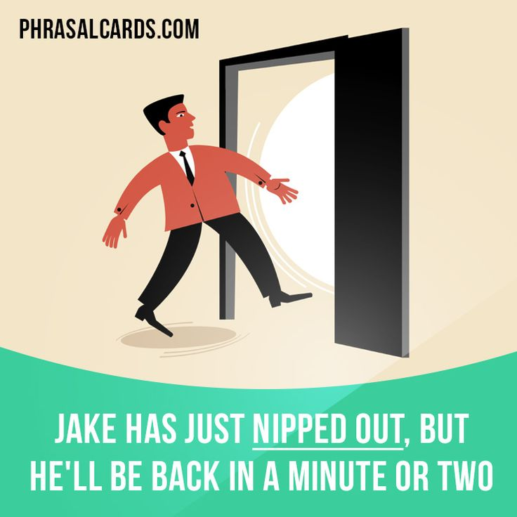"""Nip out"" means ""to leave a place for a short time"".  Example: Jake has just nipped out, but he'll be back in a minute or two.  #phrasalverb #phrasalverbs #phrasal #verb #verbs #phrase #phrases #expression #expressions #english #englishlanguage #learnenglish #studyenglish #language #vocabulary #dictionary #grammar #efl #esl #tesl #tefl #toefl #ielts #toeic #englishlearning #vocab #wordoftheday #phraseoftheday"
