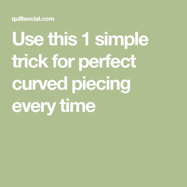 Use this 1 simple trick for perfect curved piecing every time