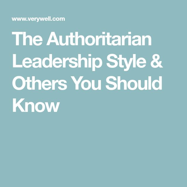 The Authoritarian Leadership Style & Others You Should Know